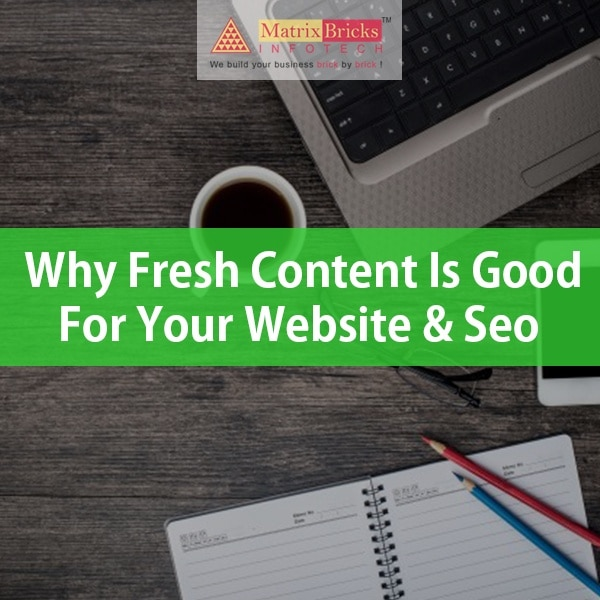 5 Reasons why fresh content is good for your Website & SEO