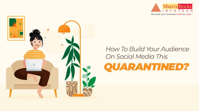 How To Build Your Audience On Social Media This Quarantine?