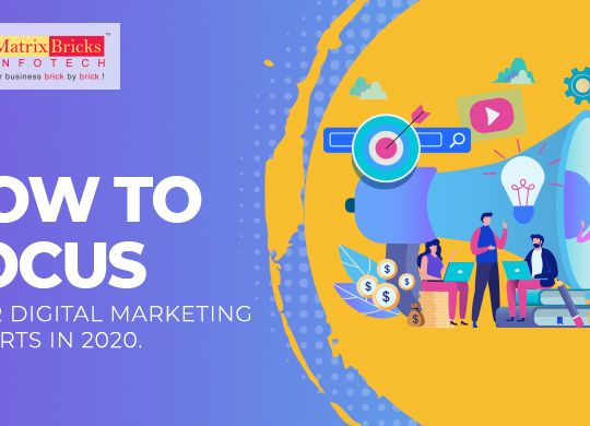 How To Focus Your Digital Marketing Efforts In 2020