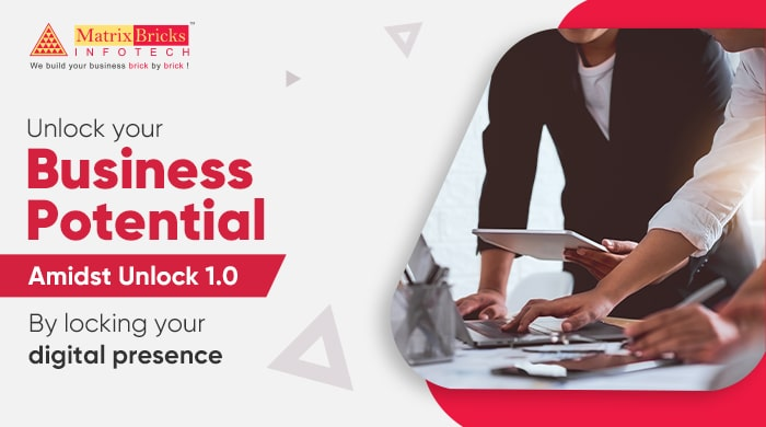 Unlock Your Business Potential Amidst Unlock 1.0 By Locking Your Digital Presence.