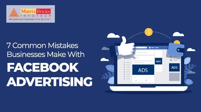 7 Common Mistakes Businesses Make With Facebook Advertising