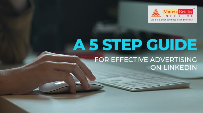 A 5 step guide for effective advertising on LinkedIn