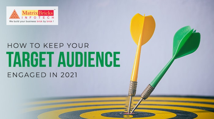How to Keep Your Target Audience Engaged in 2021